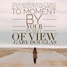 Change your point of view, you can change anything! http://www.garymdouglas.com/advancedbodyclass #garydouglas