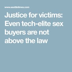 Justice for victims: Even tech-elite sex buyers are not above the law Law, Tech, Technology