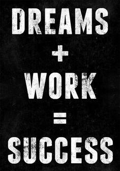#Dreams + Work = #Success