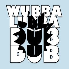 Awesome 'Wubba+Lubba+Dub+Dub' design on TeePublic!
