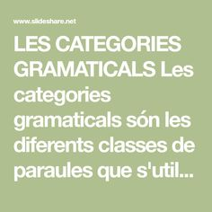 LES CATEGORIES GRAMATICALS Les categories gramaticals són les diferents classes de paraules que s'utilizen en una llengua