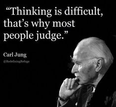 Thinking is difficult that's why most people judge - Carl Jung Wise Quotes, Quotable Quotes, Words Quotes, Great Quotes, Quotes To Live By, Motivational Quotes, Inspirational Quotes, Papa Quotes, Wisdom Sayings