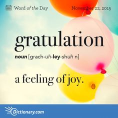 Dictionary.com's Word of the Day - gratulation - a feeling of joy.