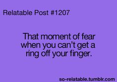 Like every time I wear a ring...