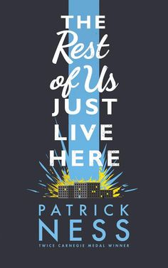 """""""The Rest of Us Just Live Here"""" by Patrick Ness (ARC given by publisher, Walker Books, in exchange for honest review)"""
