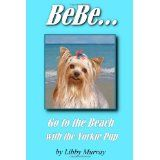 BeBe . . . Go to the Beach with the Yorkie Pup (Paperback)By Libby Murray