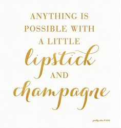 Anything is possible with a little lipstick and  champagne 🥂