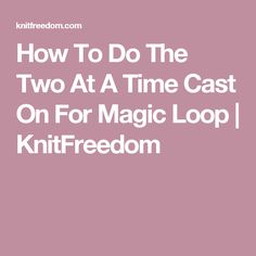 How To Do The Two At A Time Cast On For Magic Loop | KnitFreedom