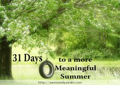 31 Days to a More Meaningful Summer -- a FREE e-course in July for anyone trying to slow down and have a happy, carefree summer {even when super busy!}. #awesomelyawake