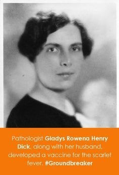 Pathologist Gladys Rowena Henry Dick, along with her husband, developed a vaccine for the scarlet fever.