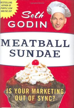 Meatball Sundae: Is Your Marketing out of Sync?: Seth Godin