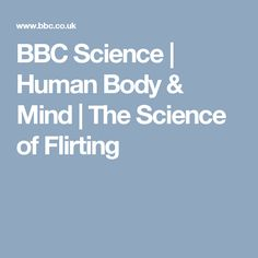BBC Science | Human Body & Mind | The Science of Flirting