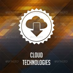 Cloud Technologies Concept on Triangle Background. ...  advantage, background, blue, browser, cloud, cloud technologies, color flow, computer, computing, concept, data, design, distance, flat design, geometric, graphic, hipster, hipster background, information, infrastructure, internet, label, mosaic, network, online, privacy, protection, remote, retro, retro label, safety, security, server, service, shapes, site, software, storage, style, system, technology, triangle, vintage, web, yellow