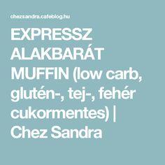 EXPRESSZ ALAKBARÁT MUFFIN (low carb, glutén-, tej-, fehér cukormentes) | Chez Sandra
