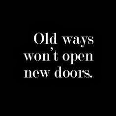 old ways won't open new doors