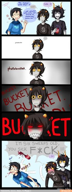 Sollux - Karkat takes everythiing the wrong way. Karkat - HEY YOU PIECE OF CRAP ..... SHUT UP!!!!!!!!!!! Sollux - Hey your the one who 2ocked John for no rea2on    Karkat - ...... SHUT YOUR FUCKING MOTH YOU ASS HOLE  Sollux - pff what ever then