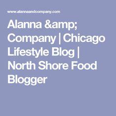 Alanna & Company | Chicago Lifestyle Blog | North Shore Food Blogger