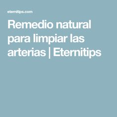 Remedio natural para limpiar las arterias | Eternitips