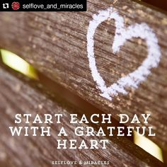 Start each day with a grateful heart. Selflove Miracles