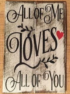 "All of Me Loves All of You Wood Sign » Handmade & Painted, Rustic Distressed ""Pallet"" Sign"