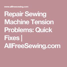 Repair Sewing Machine Tension Problems: Quick Fixes | AllFreeSewing.com