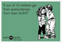 Yep. Fact....haha ...this made me laugh...love being an auntie to my nieces and nephews...loved laughing and having fun with them. :) (PS. We won't mention the rhyming games!!!)