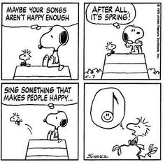 Maybe your songs aren't happy enough. After all, it's spring! Sing something that makes people happy... #peanuts #snoopy