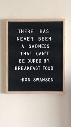 Favorite Things: Vol. XI there has never been a sadness that cant be cured by breakfast food -ron swanson funny parks and rec letter board quote Felt Letter Board, Felt Letters, Word Board, Quote Board, Message Board, Quotes To Live By, Me Quotes, Funny Quotes, Quotes Kids