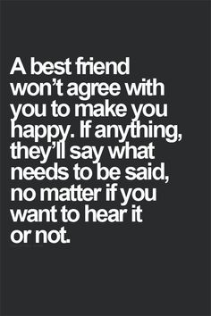 A Best Friend Wont Agree With You to Make You Happy - True Friendship Quotes Inspirational Qoutes, Meaningful Quotes, Motivational Quotes, Nerd Quotes, Funny Quotes, Heart Touching Love Quotes, True Friendship Quotes, Quotes About Everything, Popular Quotes