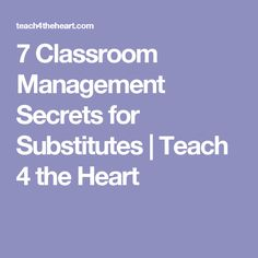 7 Classroom Management Secrets for Substitutes | Teach 4 the Heart