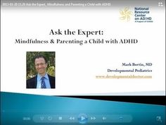 "Mindfulness and Parenting a Child with ADHD - ""Mark Bertin, MD, is a developmental-behavioral pediatrician who thinks that parents can help themselves and their child with ADHD by taking steps to manage their own stress levels when these situations arise. Could ""mindfulness"" be a way to help parents handle not only daily ADHD related crises, but with managing ADHD and family life in general?""  1-hour on YouTube"