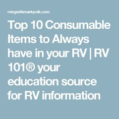 Top 10 Consumable Items to Always have in your RV | RV 101® your education source for RV information