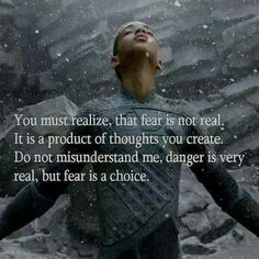 You must realize, that fear is not real. It's a product of thoughts you create. Do no misunderstand me, Danger is very Real, but Fear is a Choice, After Earth Movie written by Will Smith & his son in film Jayden Smith June 2013 Great Quotes, Quotes To Live By, Awesome Quotes, Ignore Quotes, Epic Quotes, Movie Quotes, Life Quotes, Quotes Quotes, Life Sayings