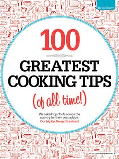100 Greatest Cooking Tips (of all time!)  Food Network Magazine asked top chefs across the country for their best advice.      Check Out All of the Handwritten Tips from Food Network Chefs