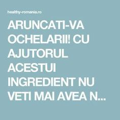 ARUNCATI-VA OCHELARII! CU AJUTORUL ACESTUI INGREDIENT NU VETI MAI AVEA NEVOIE DE EI - Healthy Romania Health And Wellness, Health Fitness, Sciatica, Good To Know, Home Remedies, Eyes, Healthy, Pandora, Sport