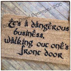 Dangerous walking out front door, Gandalf doormat Tolkien by DamnGoodDoormats on Etsy https://www.etsy.com/listing/250969512/dangerous-walking-out-front-door-gandalf