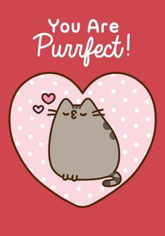 You Are Purrfect! Pusheen