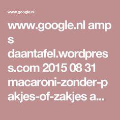 www.google.nl amp s daantafel.wordpress.com 2015 08 31 macaroni-zonder-pakjes-of-zakjes amp