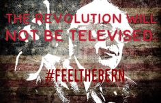 The revolution will not be televised.   #feelthebern