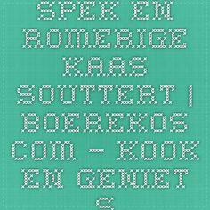 Spek en Romerige Kaas Souttert | Boerekos.com – Kook en Geniet saam met Ons!
