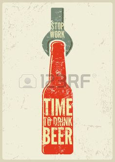 Typographic retro grunge beer poster. Vector illustration.  Time to drink beer. Stop work.