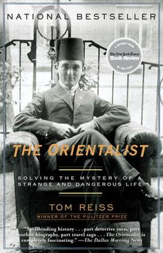 The Orientalist: Solving the Mystery of a Strange and Dangerous Life by Tom Reiss