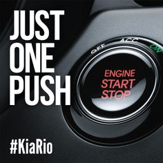 Just one push. You should try it. The Kia Rio.