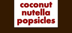 Coconut Nutella Popsicles Recipe