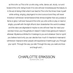 """Charlotte Eriksson - """"so this is for us.This is for us who sing, write, dance, act, study, run and loveand..."""". life, writing, poetry, books, fame, fate, music, destiny, stars, magic, growing-up, identity, creativity, mystery, experience, writer, existence, story, artist, rain, photography, read, legacy, prose, dancer, acting, forget, songwriter, singing, holy, love, diary, creating, appearance, songwriting, melody, lit, charlotte-eriksson, the-glass-child, life-story, infinite…"""