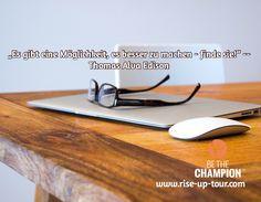 """""""Es gibt eine Möglichkeit, es besser zu machen - finde sie!"""" -- Thomas Alva Edison / www.rise-up-tour.com"""