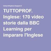 TUTTOPROF. Inglese: 170 video storie dalla BBC Learning per imparare l'Inglese