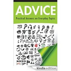 Advice: Practical Answers on Everyday Topics --- http://www.amazon.com/Advice-Practical-Answers-Everyday-Topics/dp/B005V6CTK2/ref=sr_1_63/?tag=affpicntip-20