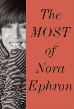 The Most of Nora Ephron.   Click on the book cover to request this title at the Bill or Gales Ferry Libraries. 11/13