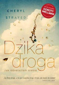 """Cheryl Strayed, """"Dzika droga: jak odnalazłam siebie"""", przeł. Joanna Dziubińska, Znak Litera Nova, Kraków 2013. 477 stron"""